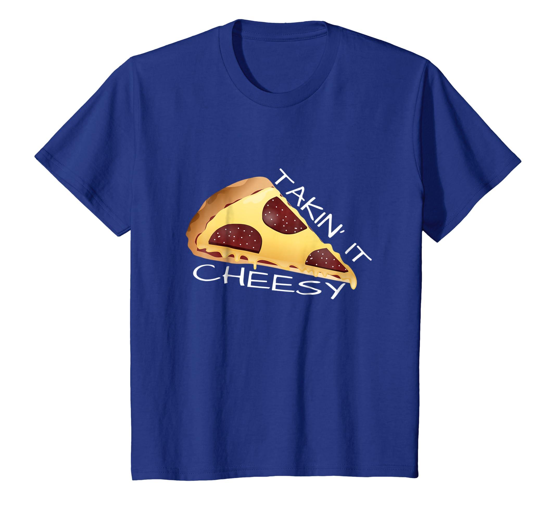 Amazoncom Takin It Cheesy Funny Cheesy Pizza T Shirt