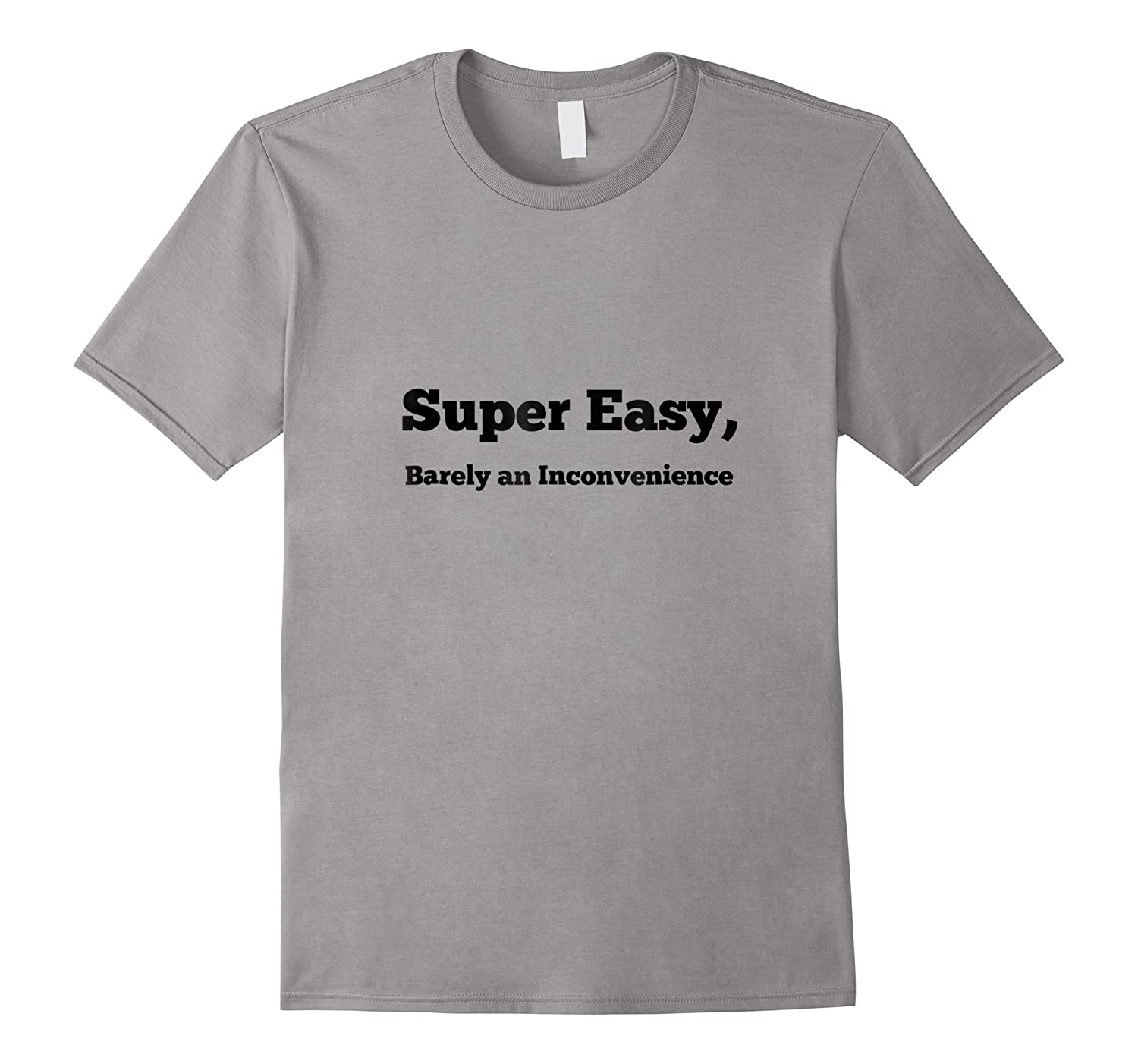 Super Easy Barely An Inconvenience Shirts