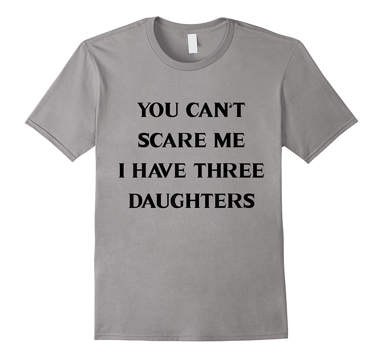 You Can't Scare Me I Have Three Daughters Shirts