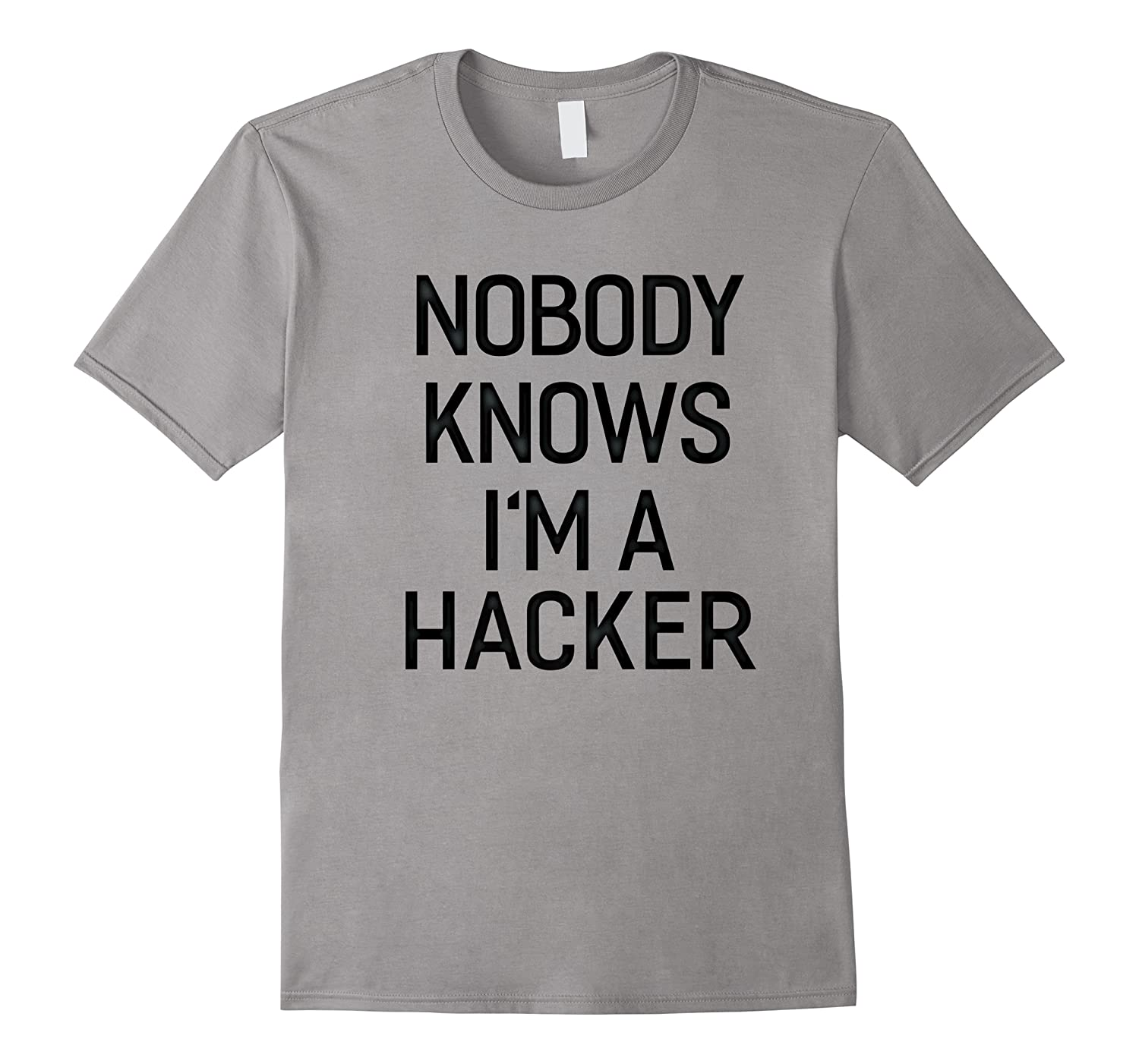 Nobody Knows I\\\'m A Hacker T-shirt Funny Gifts