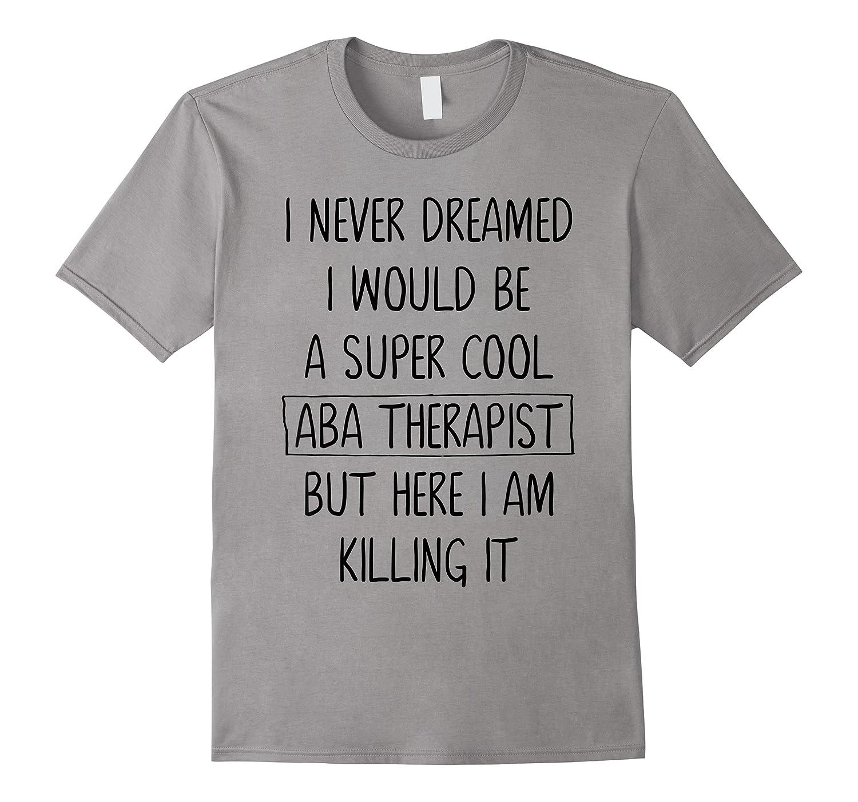 Therapis Behavior Therapy Autism Tea Gift Shirts