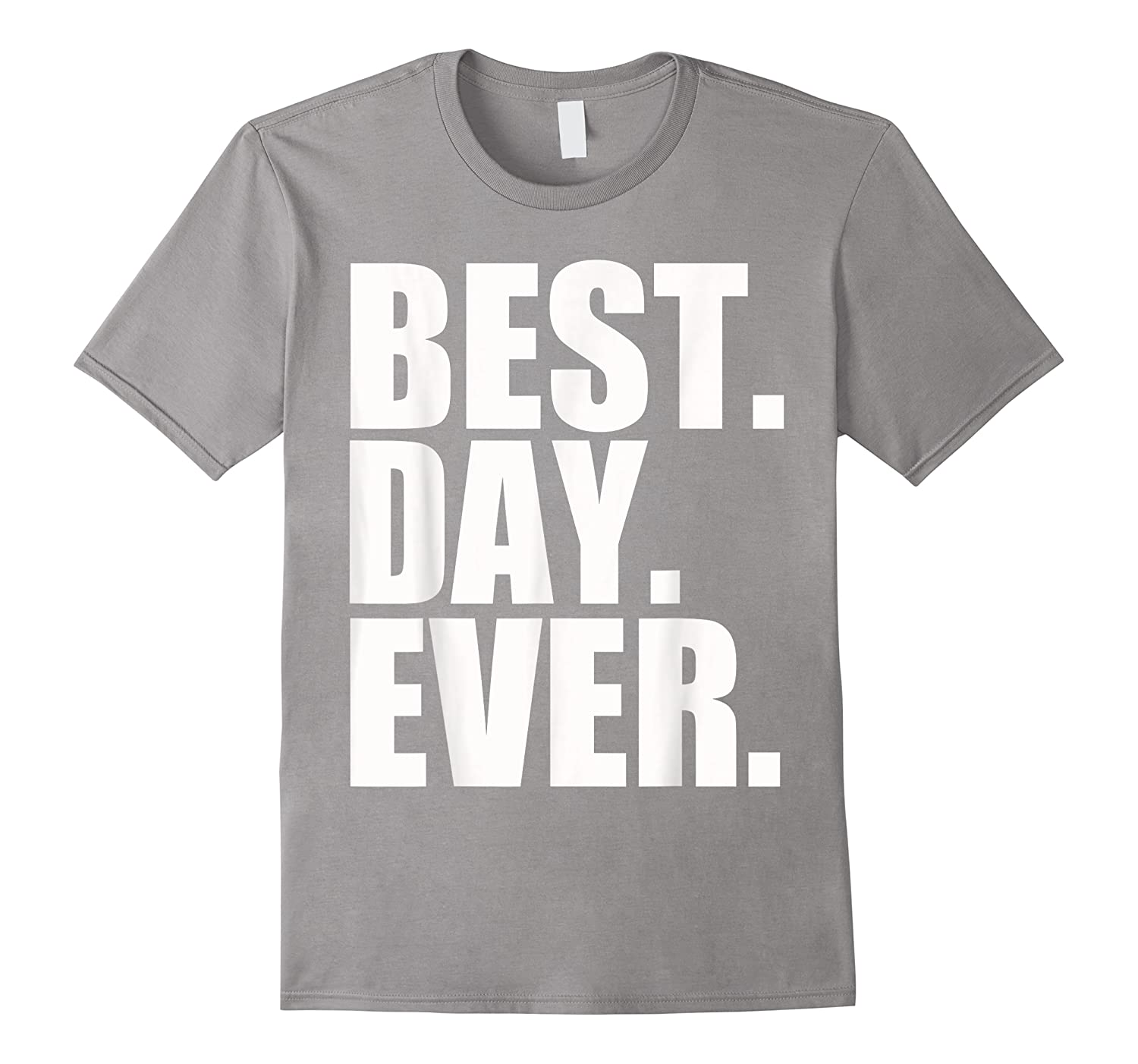 Best Day Ever Funny Sayings Event T-shirt