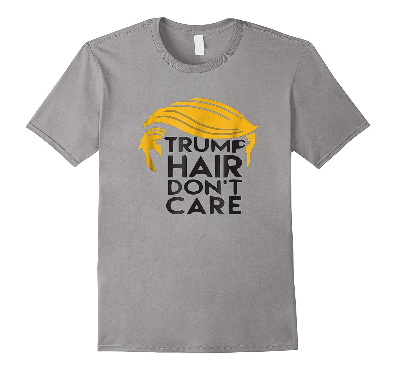 Trump Hair Don't Care Politically Correct Incorrect T-shirt