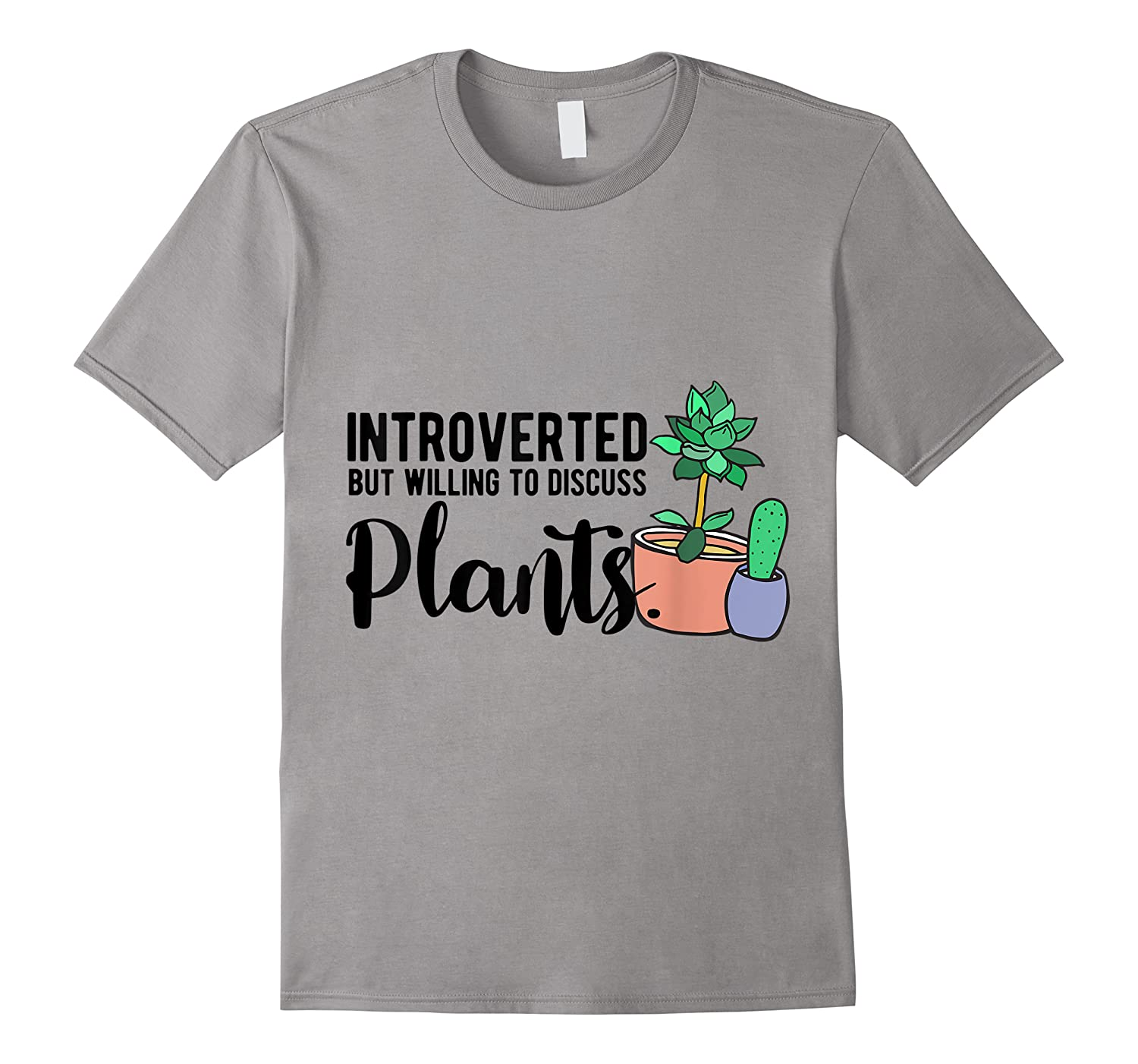 Introverted But Willing To Discuss Plants Funny Plant Lover Shirts