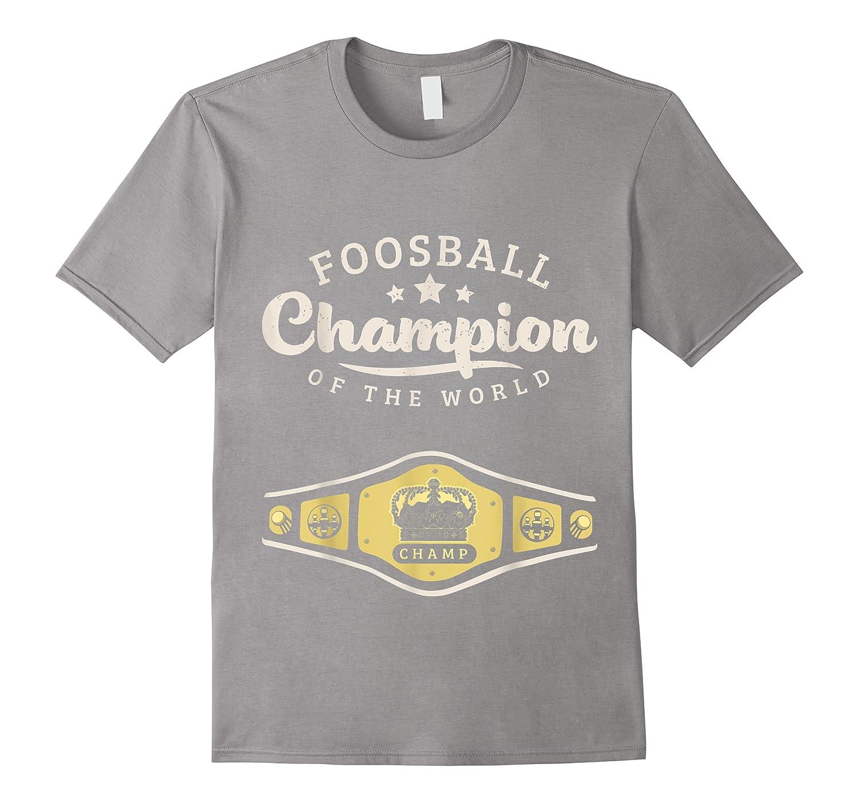 Foosball Champion Of The World Champ Funny Gift Shirts