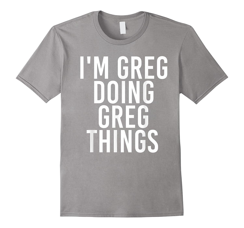 I'm Greg Doing Greg Things Funny Christmas Gift Idea Shirts