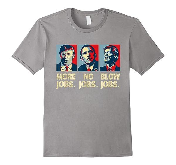 Trump More Jobs Obama No Jobs Bill Clinton Blow Jobs Shirts