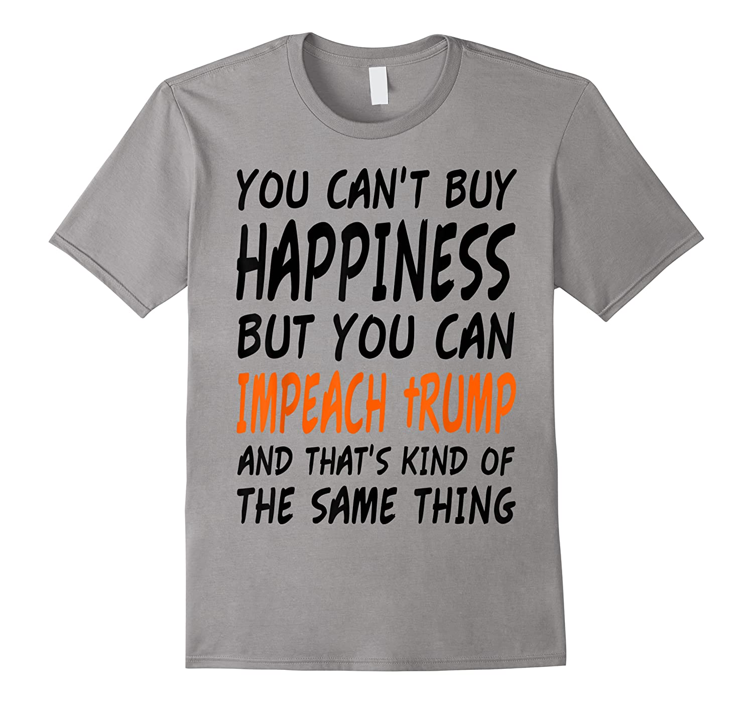 You Can T Buy Happiness But You Can Impeach Trump T Shirt