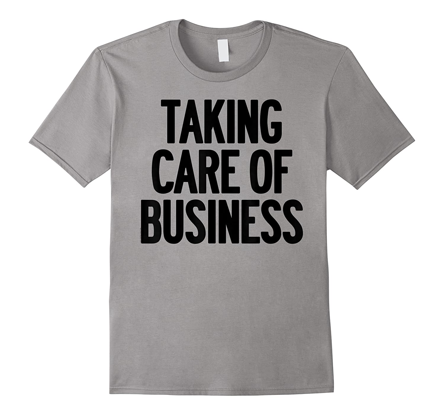 Taking Care Of Business Shirts
