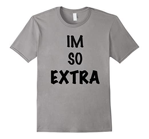 d8a10bc048f6 Image Unavailable. Image not available for. Color: IM SO EXTRA t-shirt