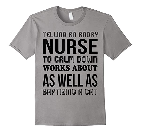 Telling An Angry Nurse To Calm Down T Shirt Cat Lover Tshirt
