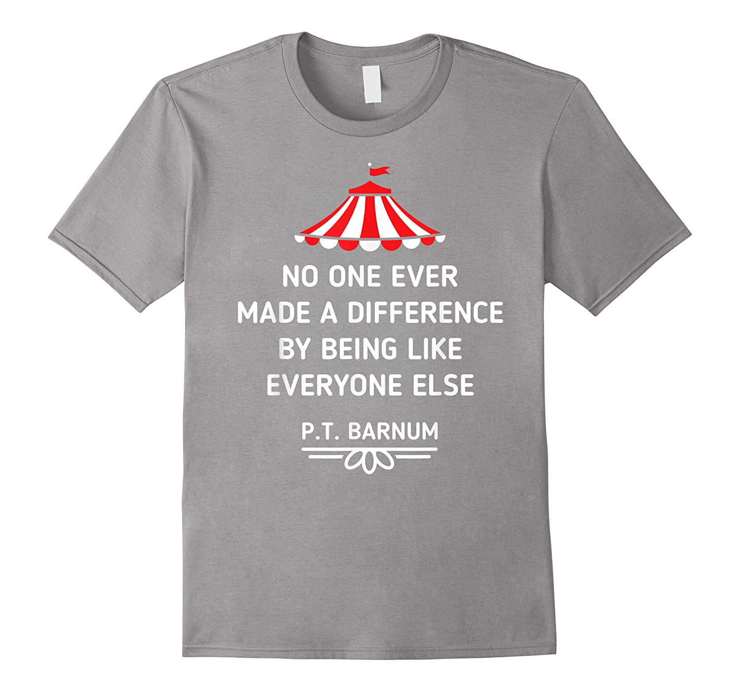 Barnum Quote No One Ever Made A Difference Shirts