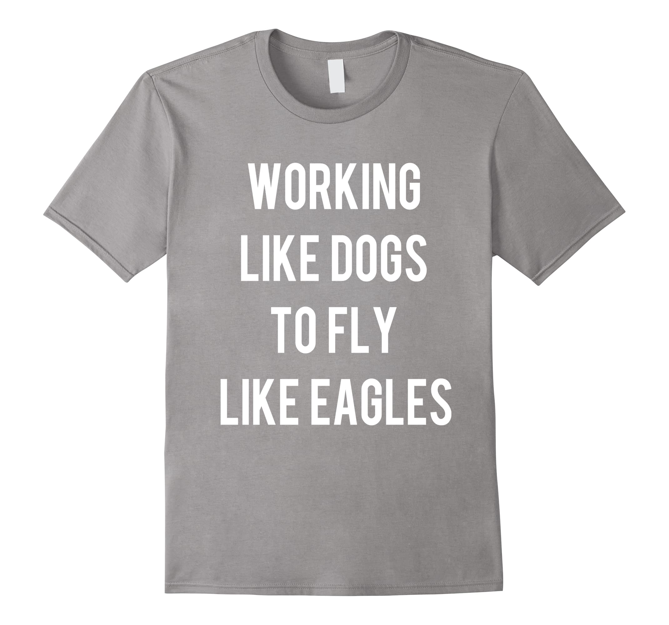 Working Like Dogs To Fly Like Eagles Shirt-ah my shirt one gift