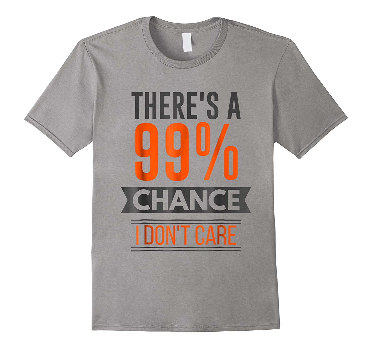 There's A 99 Chance I Don't Care Shirts
