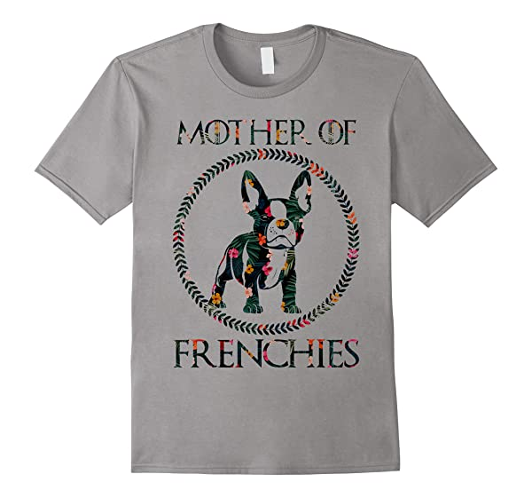 Unique Mother Of Frenchies Mom T Shirt French Bulldog Gift