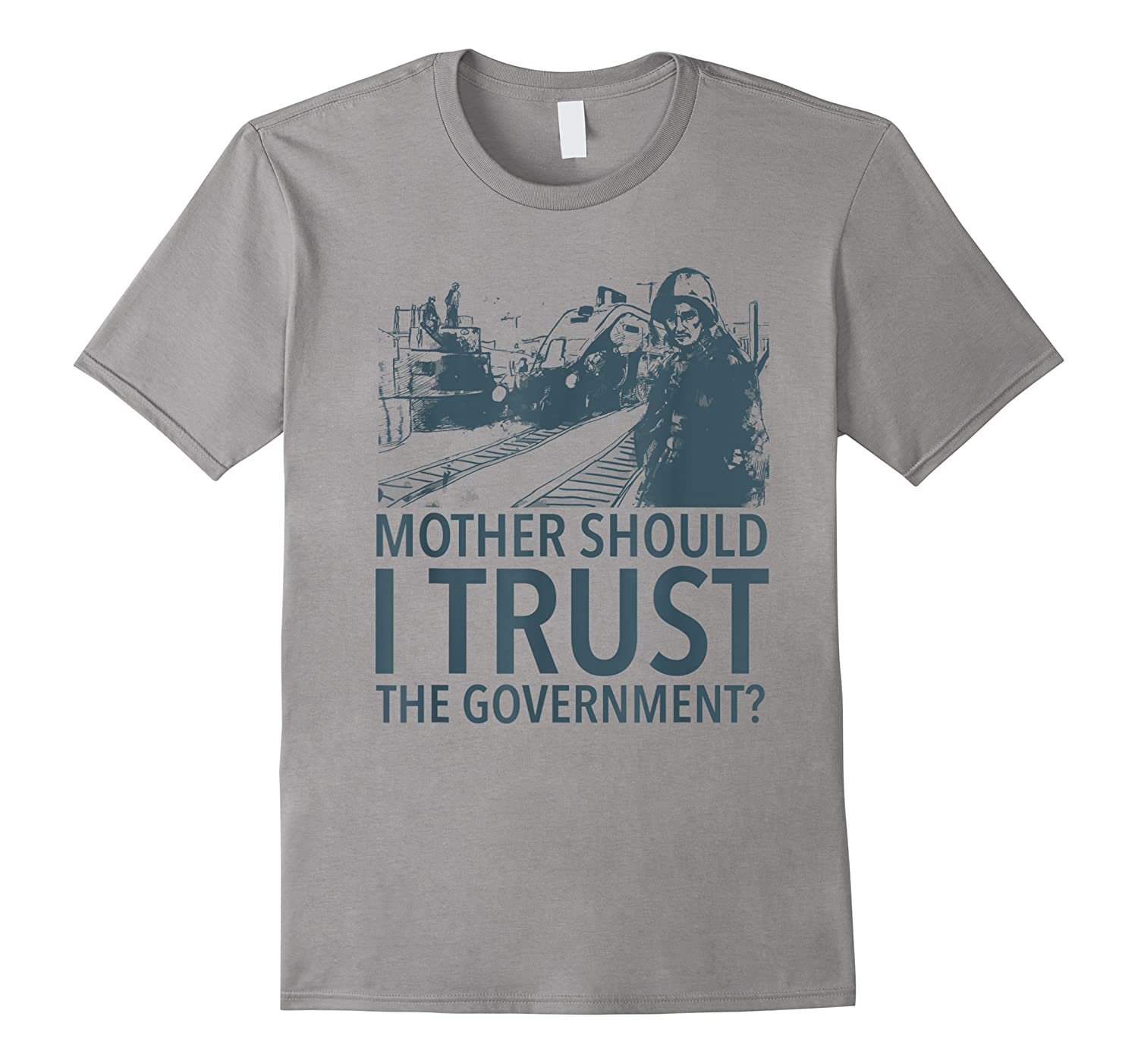 Mother Should I Trust The Governt Shirts