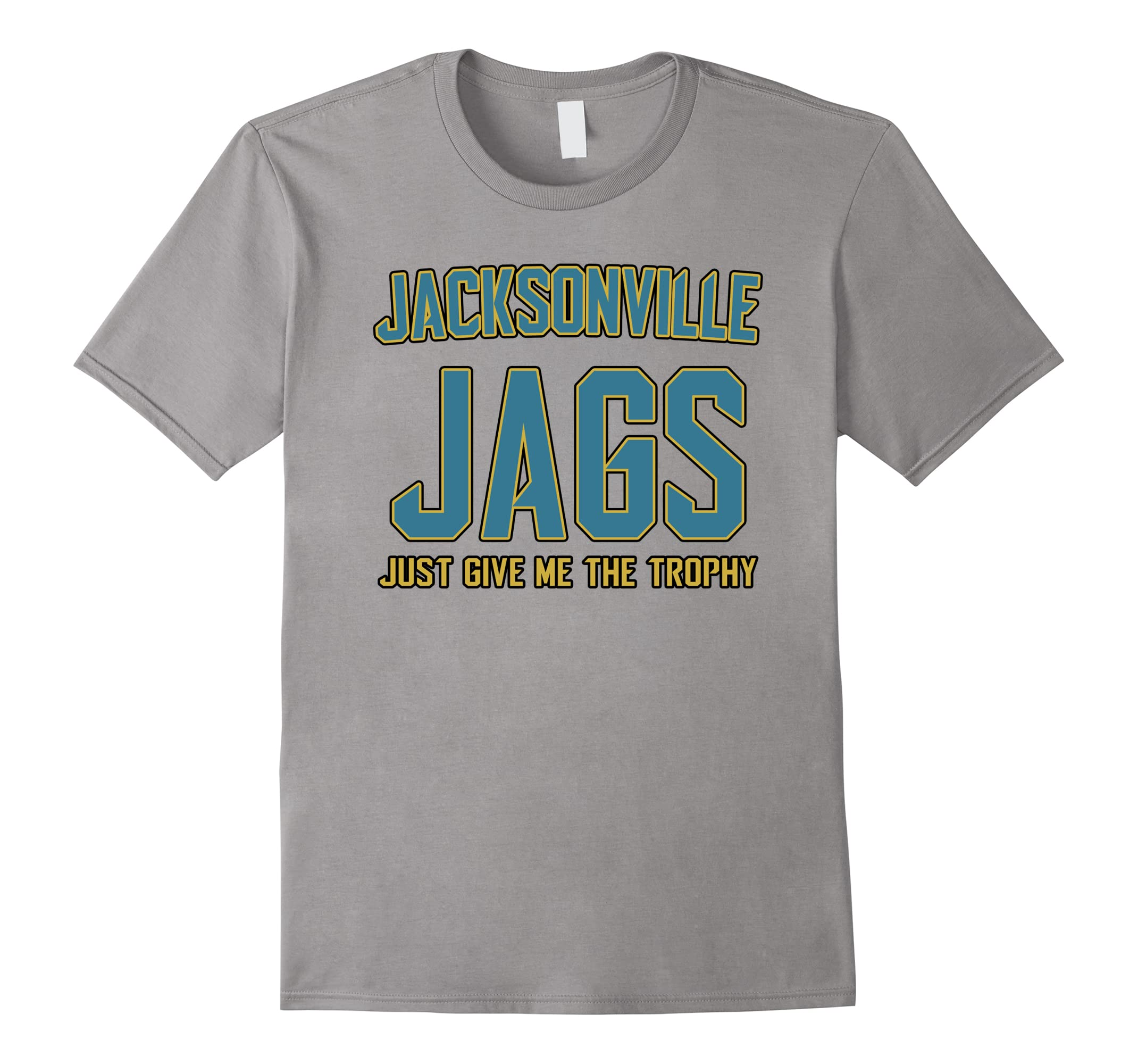 Jacksonville Jags Just Give Me The Trophy T-Shirt-RT
