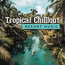 Tropical Chilllout Resort Music: 15 Summer Chill Hits for Perfect Holiday Relaxing