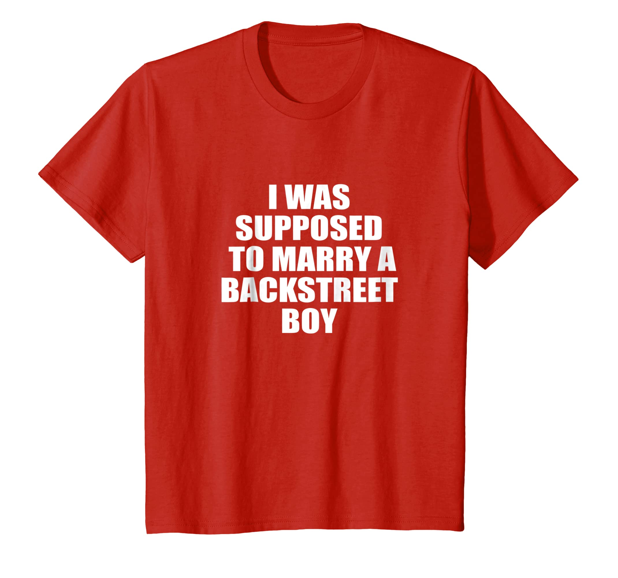 I Was Supposed to Marry a Backstreet Boy T shirt-Awarplus