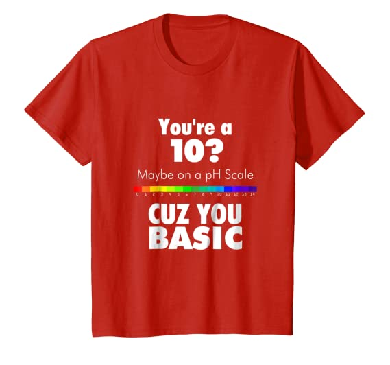 c433b40c7 Amazon.com: You're 10 PH Scale Cuz You Basic Graphic T Shirt Women Rank:  Clothing