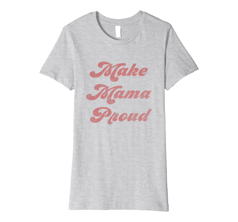 Make Mama Proud Boy Mom Girl Mom Sports Mom Dance Mom Premium T-Shirt