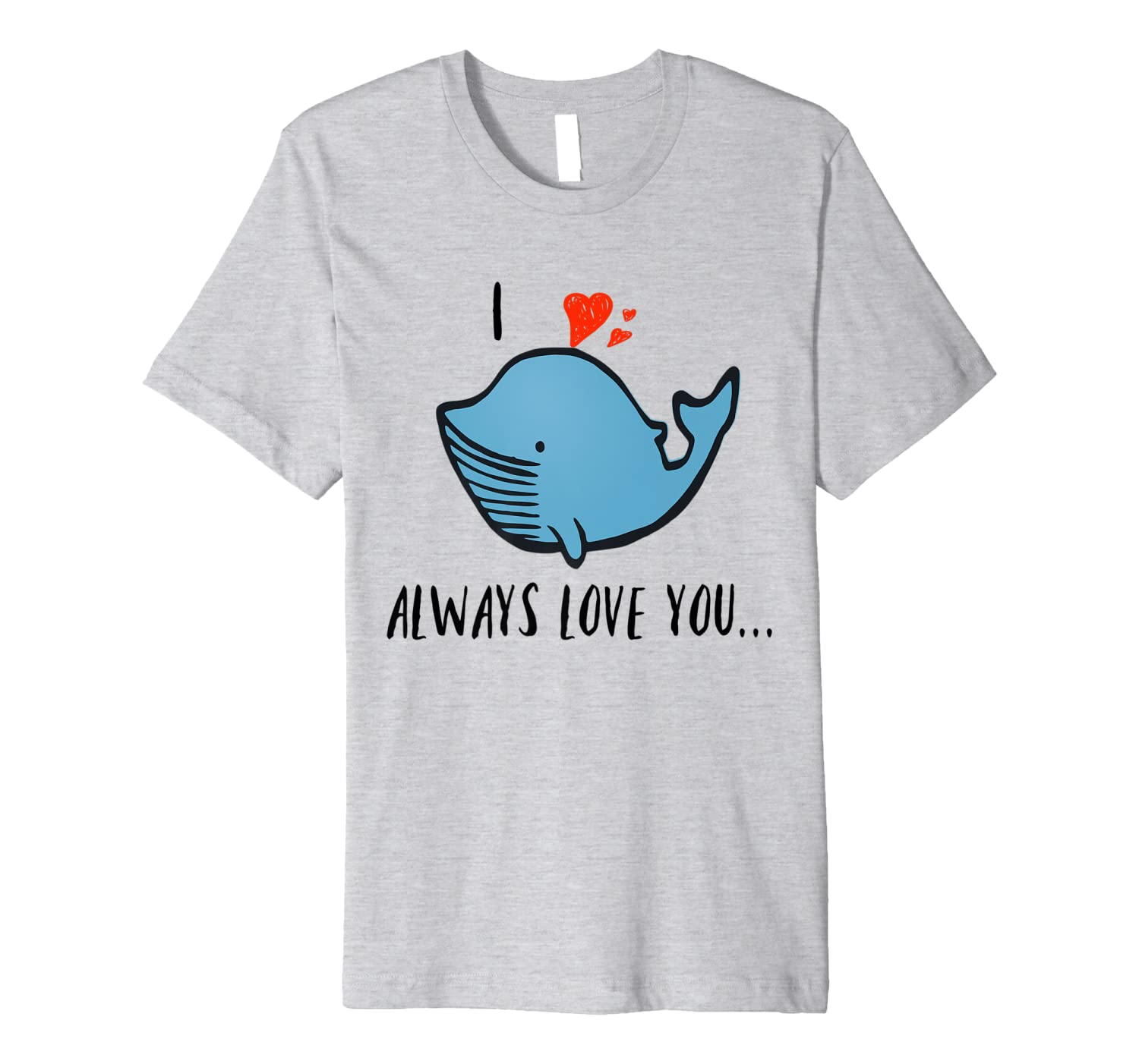 I Whale Will Always Love You Cute gift - save the Whales Premium T-Shirt-ANZ