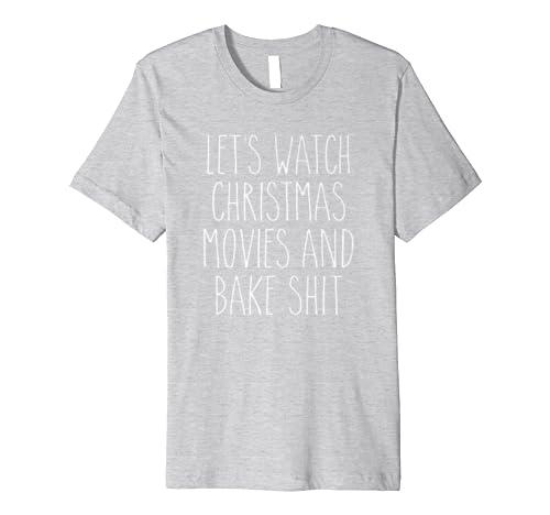 Funny Christmas Baking Shirt Gift Watch Movies and Bake Shit