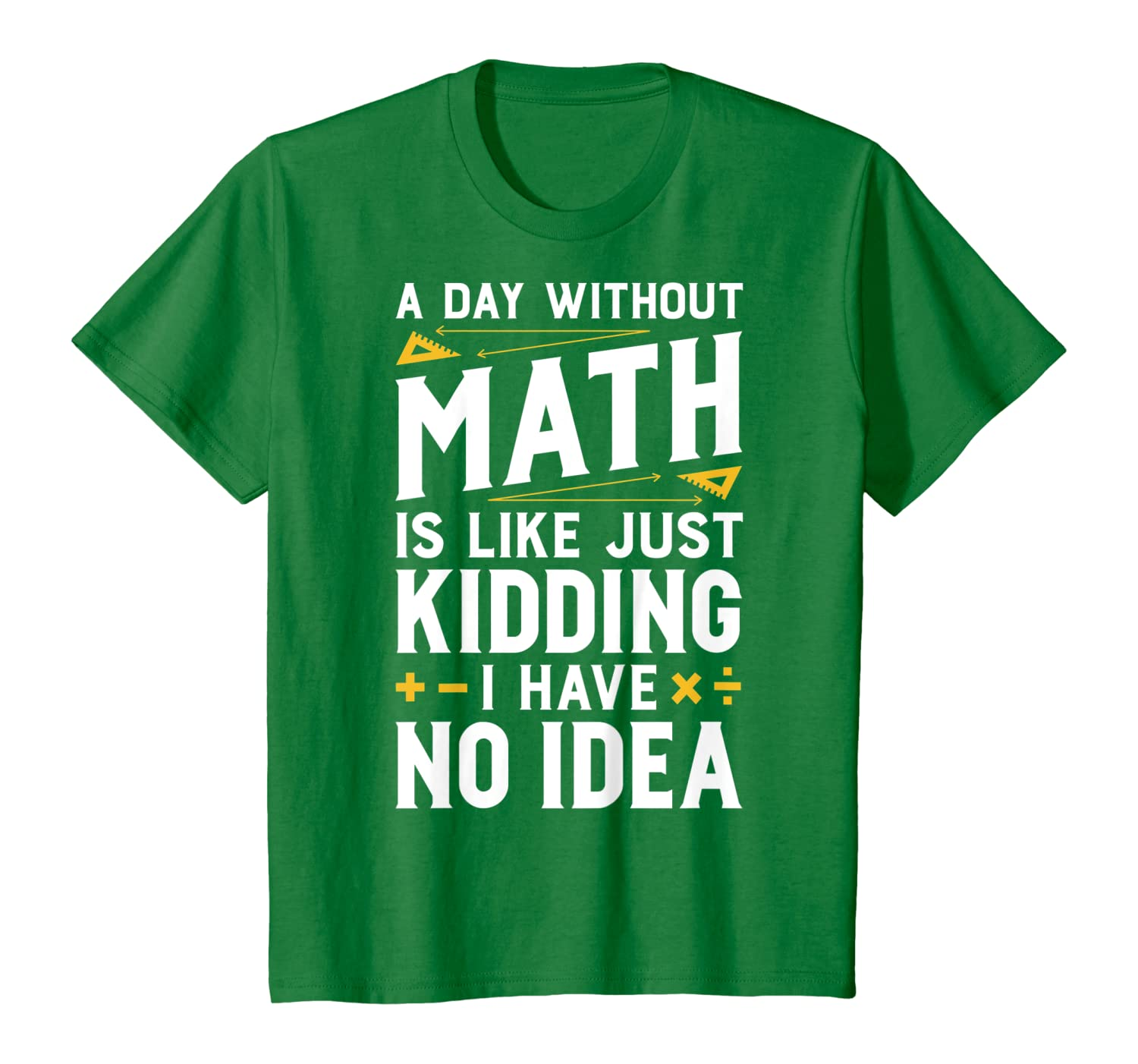 A Day Without Math is Like Just Kidding T shirt Funny Gift-Awarplus