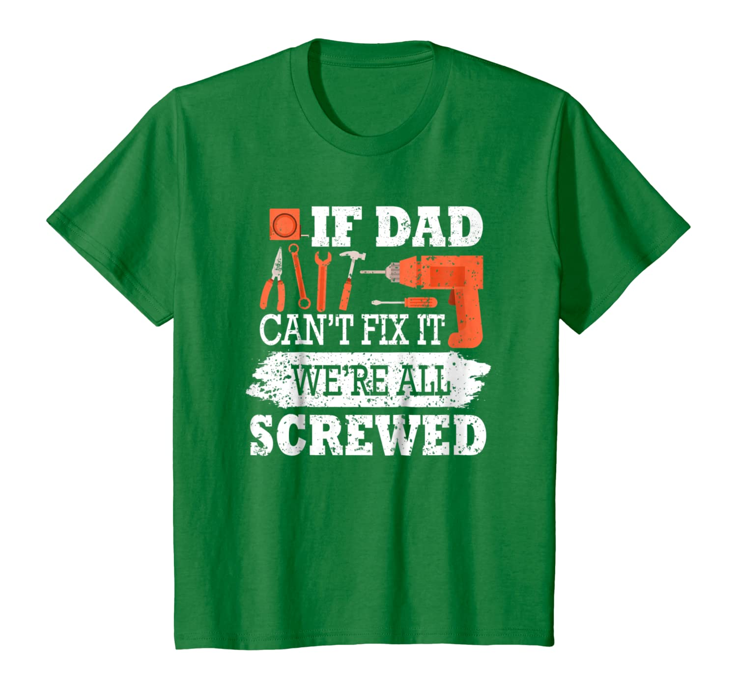 If Dad Cant Fix It Were All Screwed T-Shirt Father Day