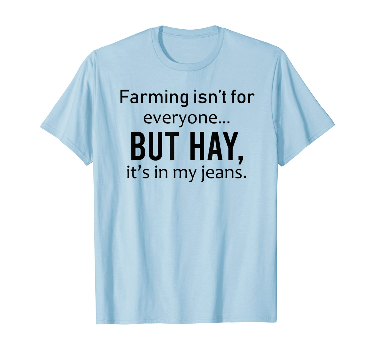 But Hay It's In My Jeans Saying Funny Statement Farmer Gift T-Shirt