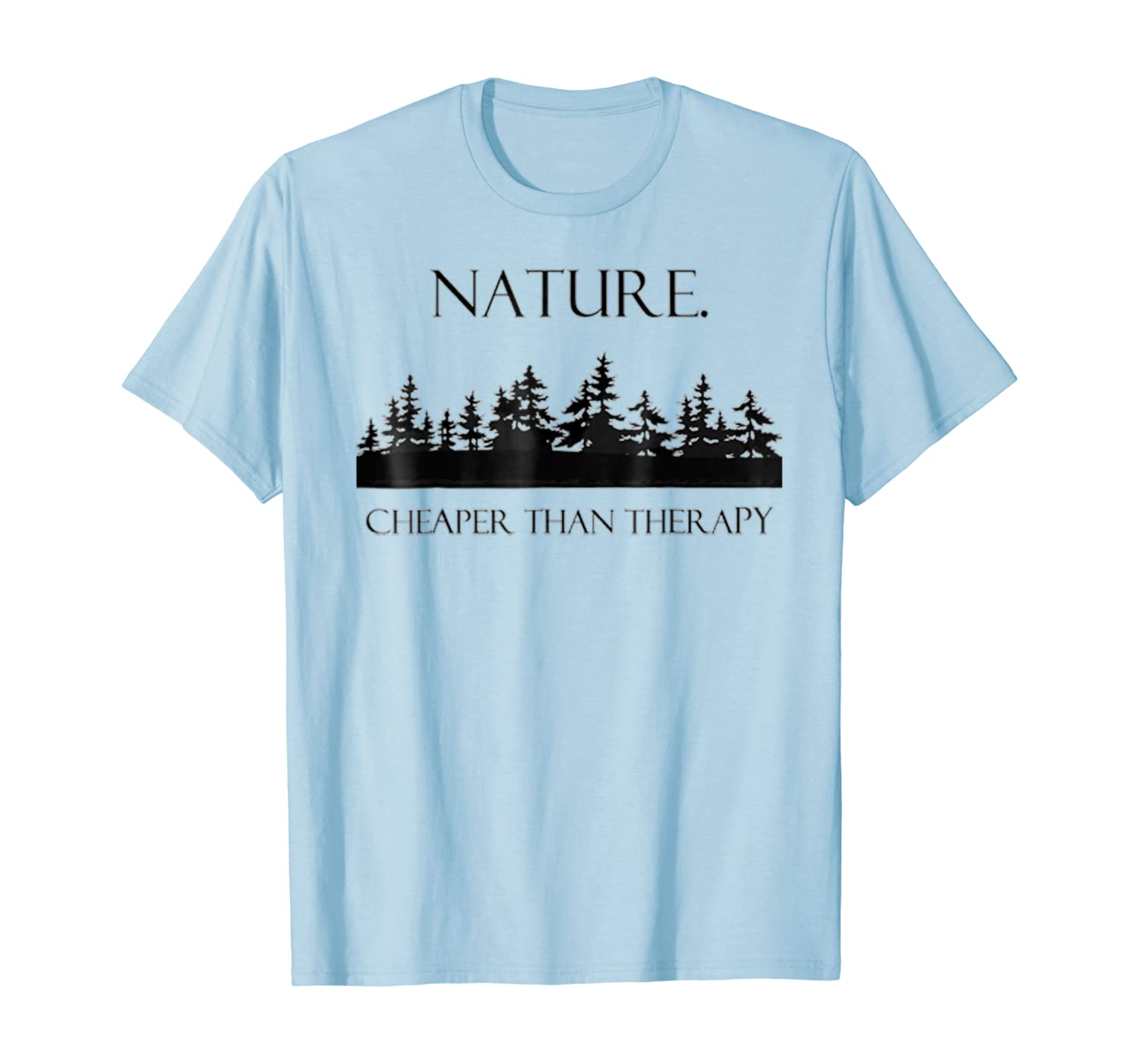 Nature Cheaper Than Therapy Outdoor T-Shirt