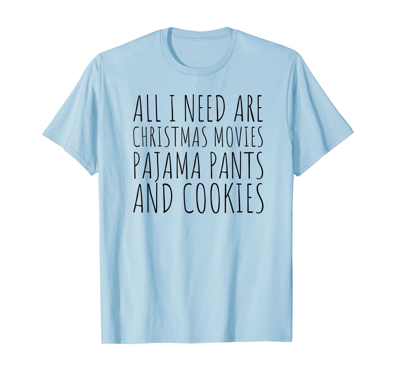 All I Need Are Christmas Movies Pajama Pants Cookies Design Shirts