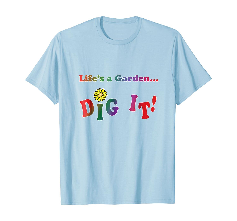 Top 7 Lifes A Garden Dig It Shirt Joe Dirt