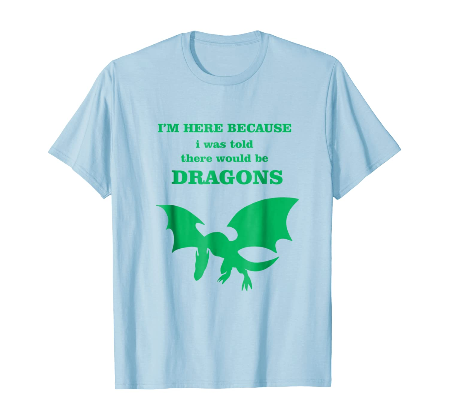 Was Told There Would Be Dragons Funny Shirts