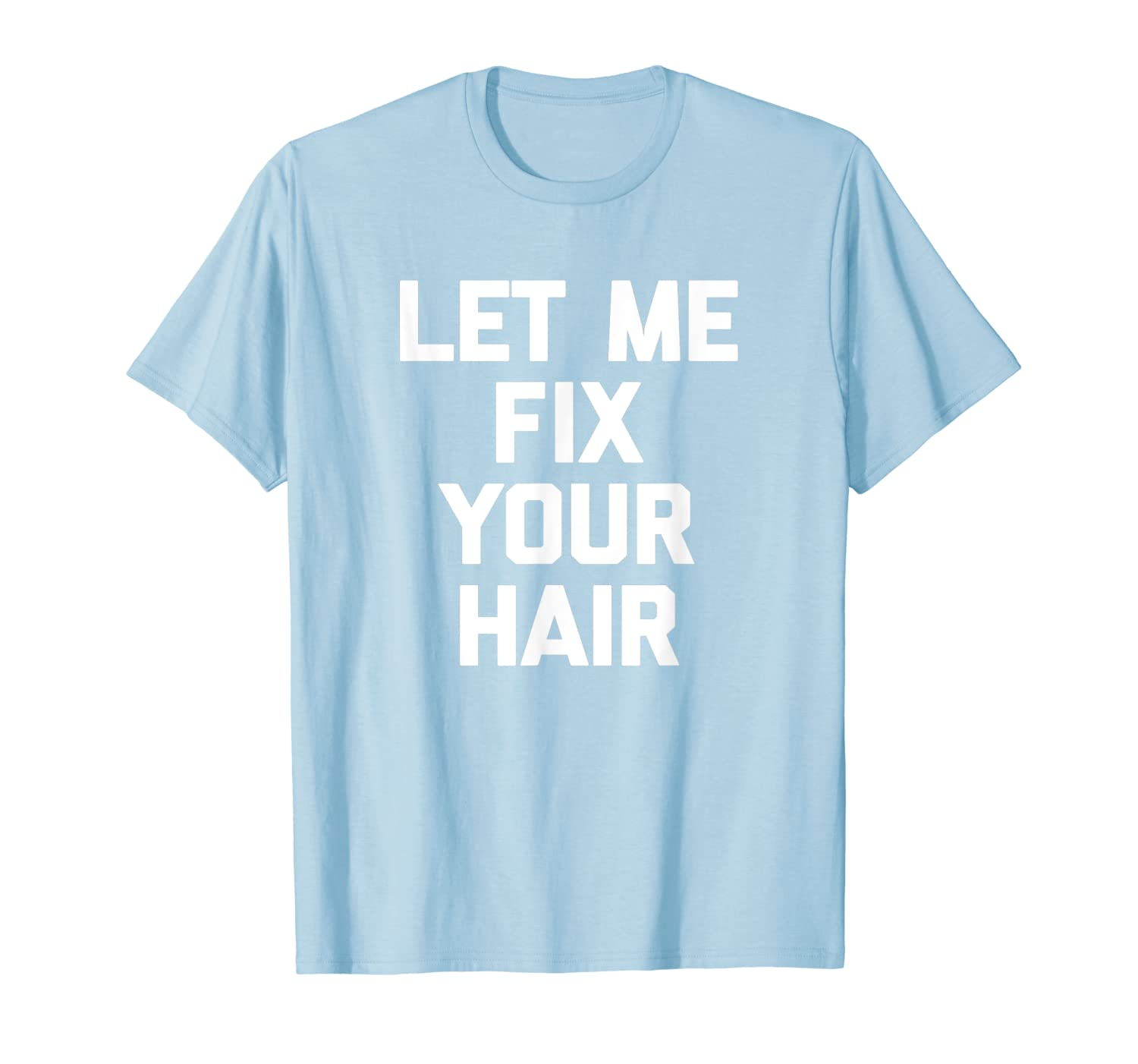 Funny Hairdresser Shirt Let Me Fix Your Hair Tshirt stylist