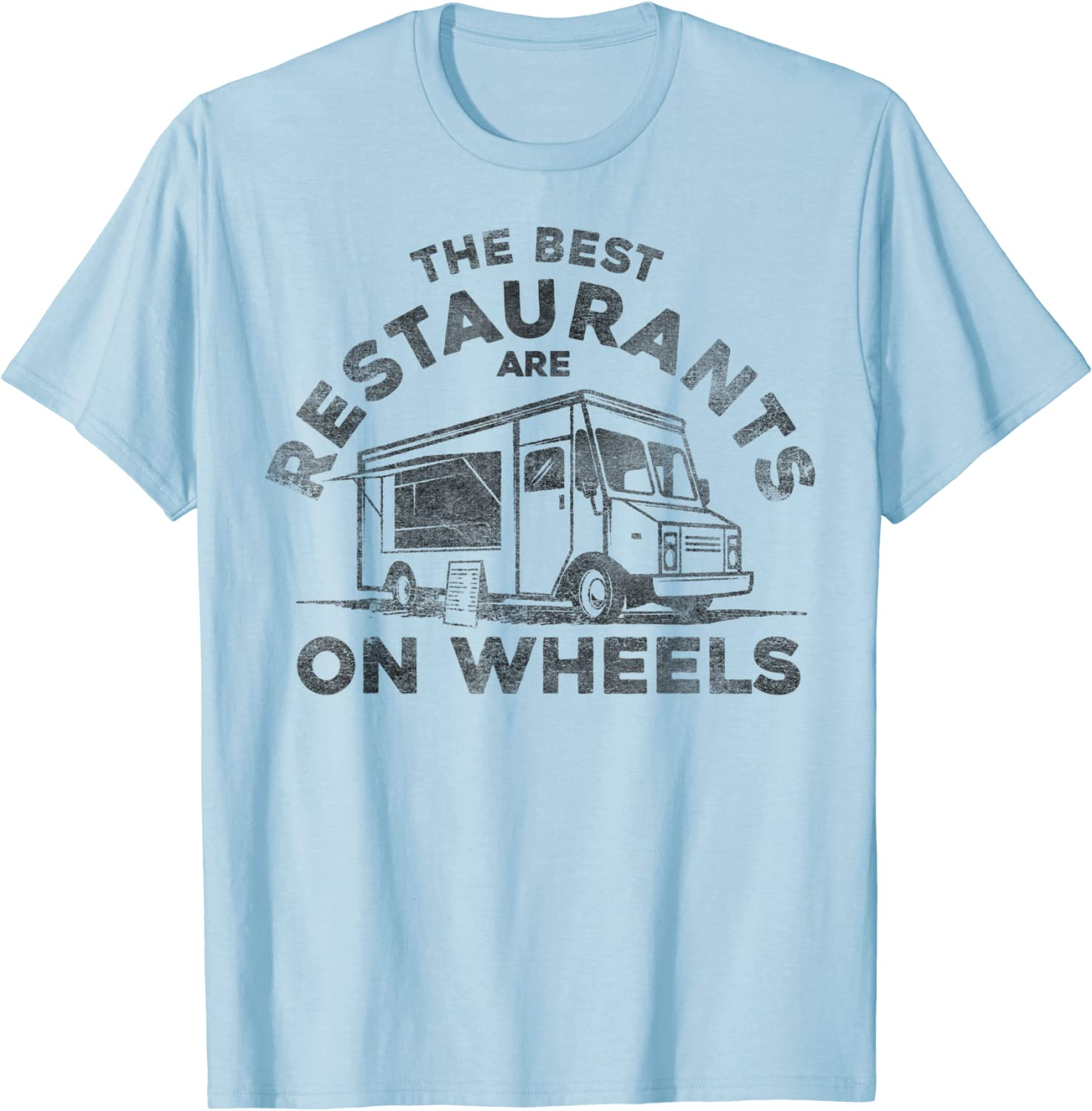 The Best Restaurants Are On Wheels Food Truck T-Shirt