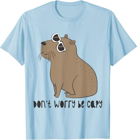 Don't Worry, Be Capy T Shirt