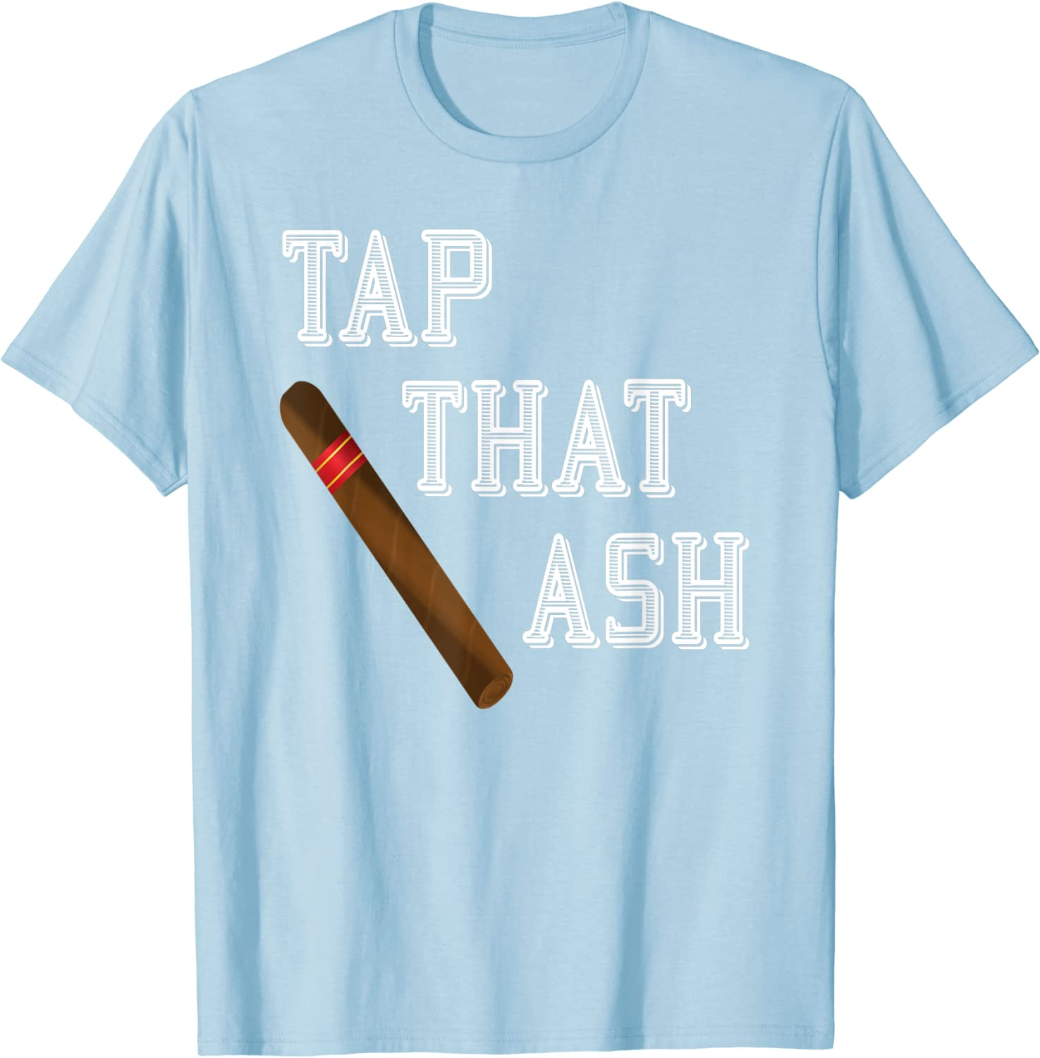Details about  /Tap that ash Cigar Lovers T-shirt