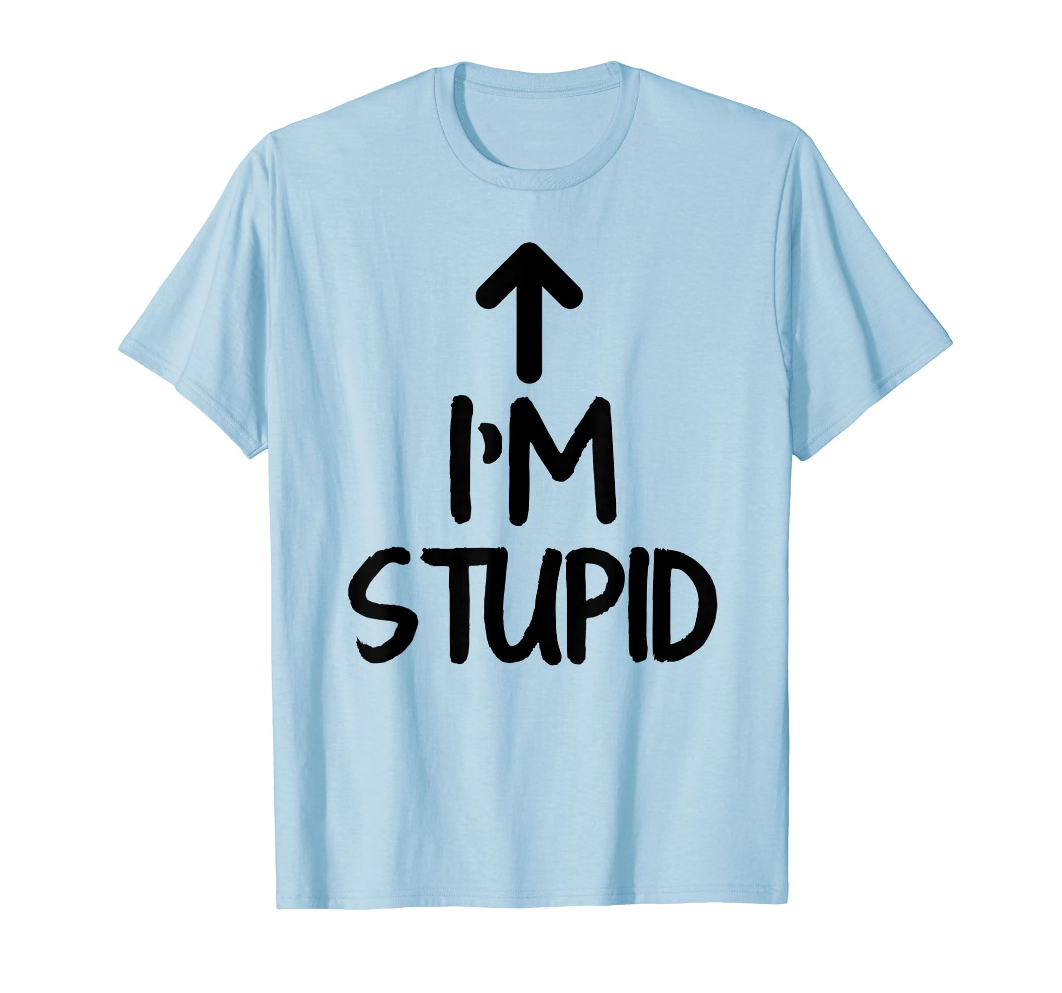6cf4aa351 Amazon.com: I'm Stupid Up Arrow Funny T-Shirt: Clothing