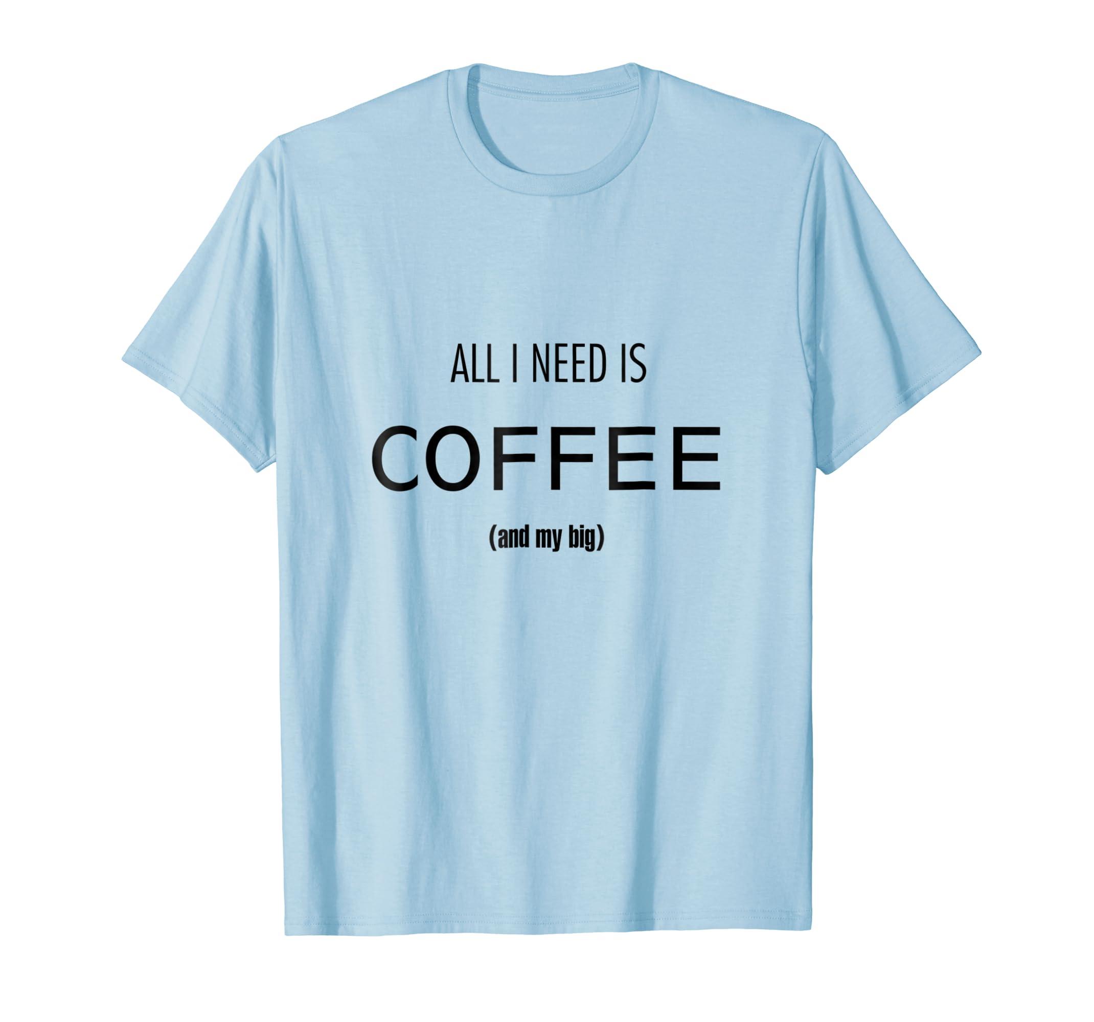 All I Need Is Coffee & My Big Tshirt-ln