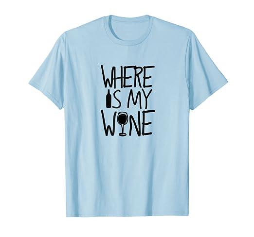Amazon.com  Where Is My Wine T-Shirt  6f0494410