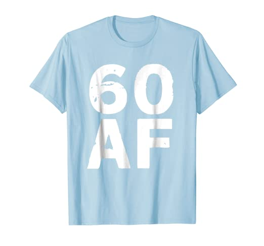 62ee25f71 Image Unavailable. Image not available for. Color: 60 AF T-Shirt - 60th  Birthday Shirt Men Women Sixty Gift