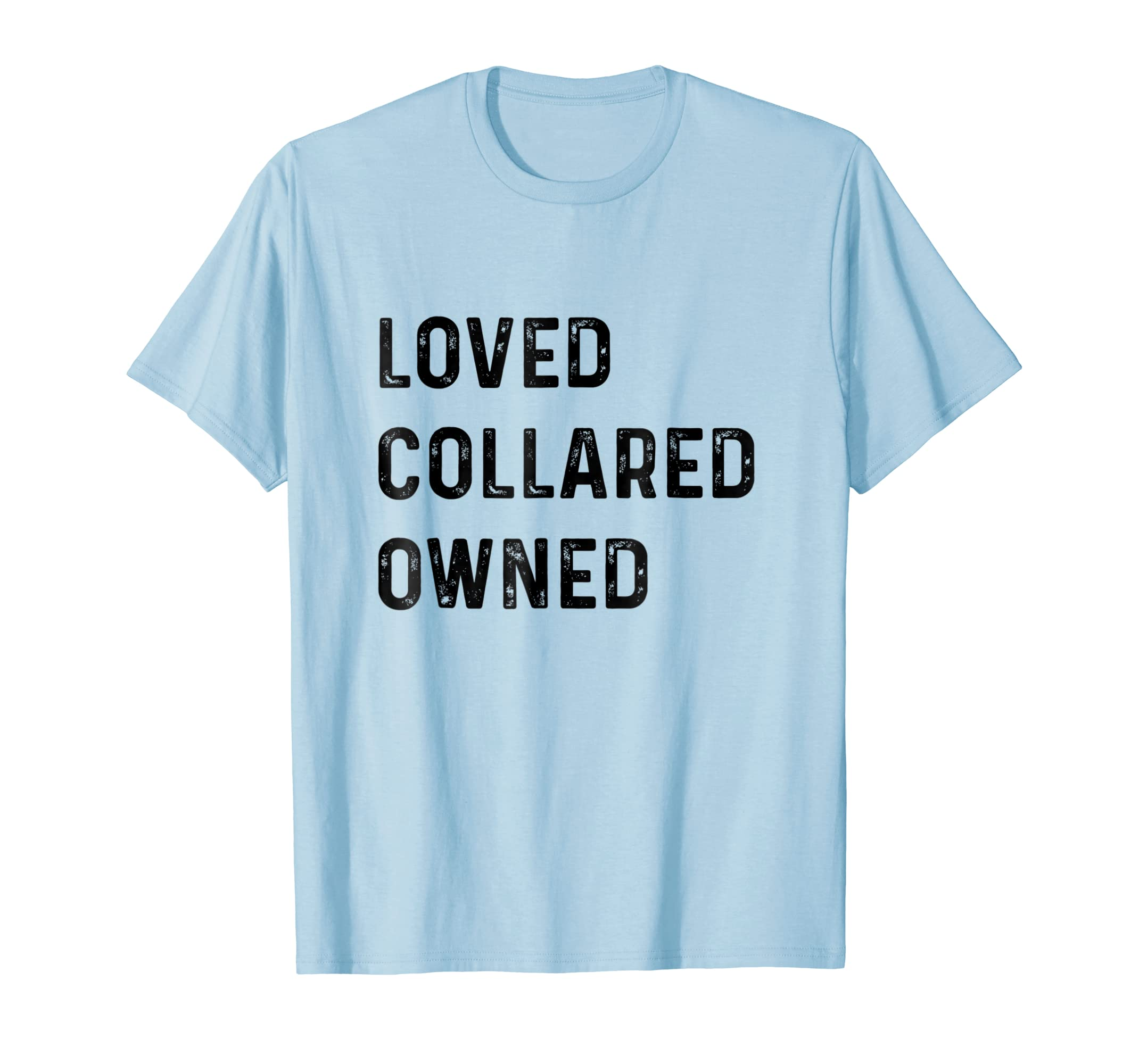 Loved Collared Owned  Kinky Sub Sissy BDSM Tee Shirt