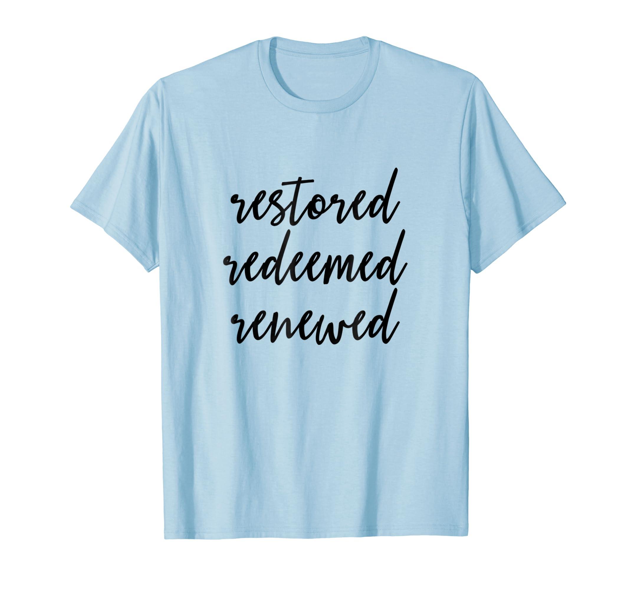 Restored Redeemed Renewed   Christian Bible Verse T Shirt