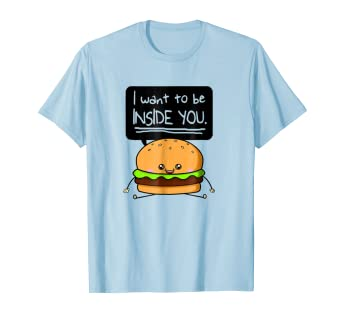 c79d1aadd5f Image Unavailable. Image not available for. Color  I Want To Be Inside You T -Shirt Kawaii Cute Burger Shirt
