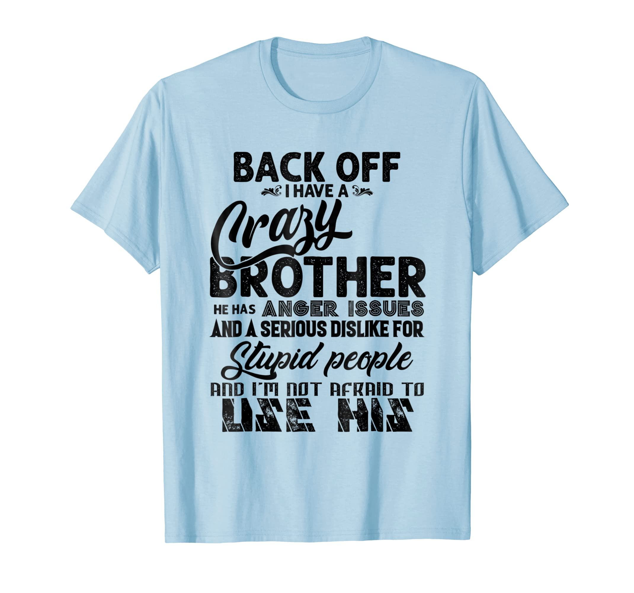 Back Off I Have A Crazy Brother Funny Gift T Shirt-azvn