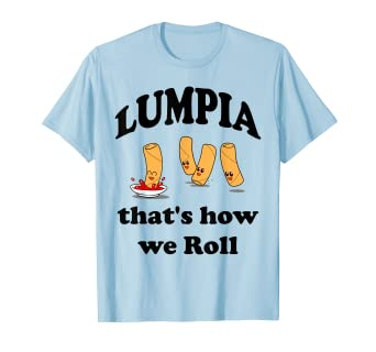5b6b3863 Image Unavailable. Image not available for. Color: Lumpia T Shirt That's how  we Roll Funny Filipino ...