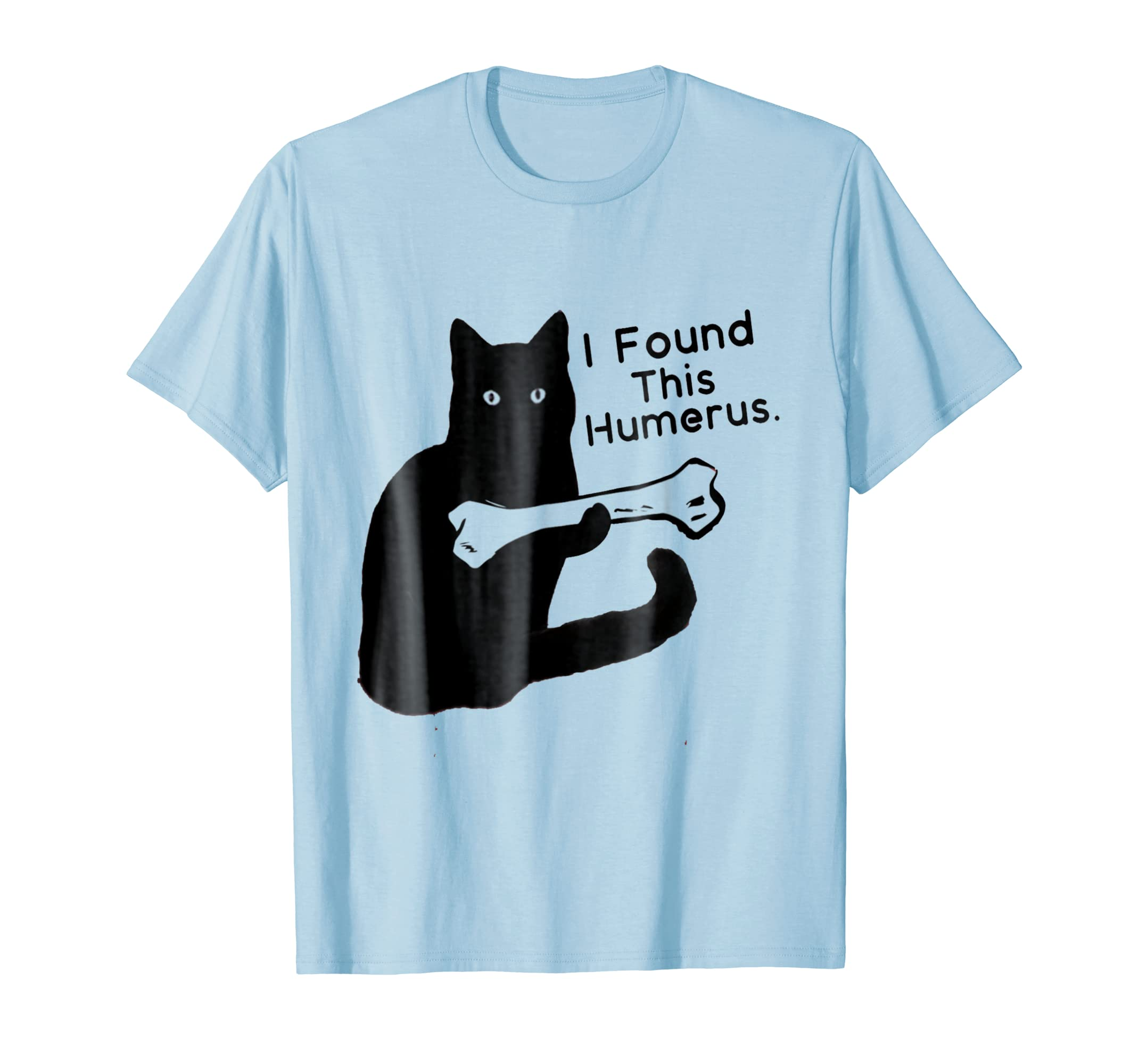 6a23f273 Amazon.com: Funny T-Shirt I Found This Humerus cats- Humourous Pun: Clothing