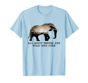 ce20964f8 Amazon.com  All good things are wild and free elephant Shirt  Clothing