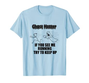 Amazon com: Ghost Hunter If you see me running try to keep up: Clothing